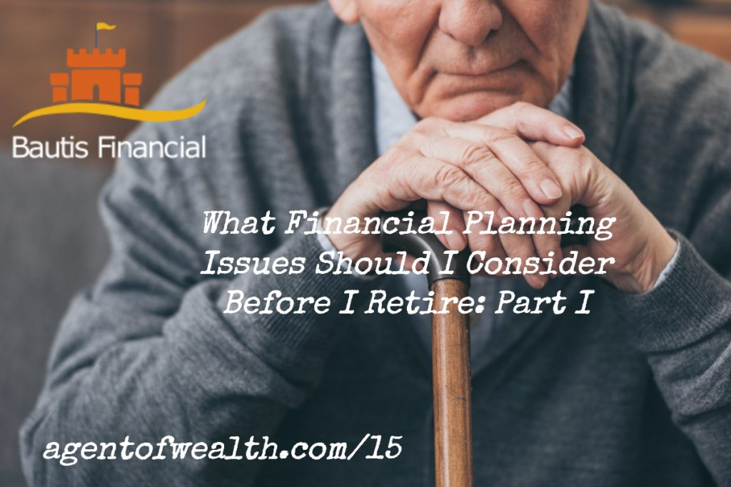What Financial Planning Issues Should I Consider Before I Retire Part 1 – Episode 15