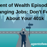 Changing Jobs? Don't Forget About Your 401(k) – Episode 26