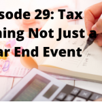 Tax Planning: Not Just a Year-End Event — With Kenneth Lam, CPA – Episode 29